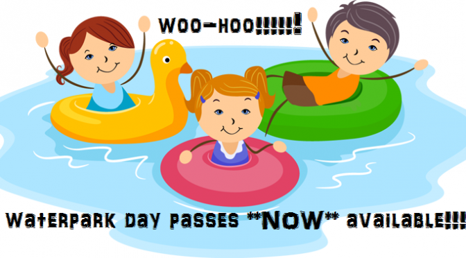 Waterpark Day Passes NOW AVAILABLE!!!